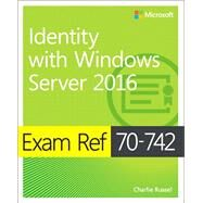 Exam Ref 70-742 Identity with Windows Server 2016 by Warren, Andrew, 9780735698819