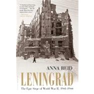 Leningrad The Epic Siege of World War II, 1941-1944 by Reid, Anna, 9780802778819