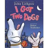 I Got Two Dogs (Book and CD) by Lithgow, John; Neubecker, Robert, 9781416958819