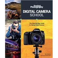 Digital Camera School The Step-by-Step Guide to Taking Great Pictures by Hawkins, Ben, 9781780978819