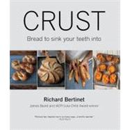 Crust: From Sourdough, Spelt, and Rye Bread to Ciabatta, Bagels, and Brioche by Bertinet, Richard; Cazals, Jean, 9781906868819