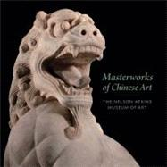 Masterworks of Chinese Art : The Nelson-Atkins Museum of Art at Biggerbooks.com
