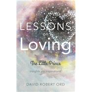 Lessons On Loving In The Little Prince Insights and Inspirations by Ord, David Robert, 9781897238820