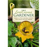 The Ever Curious Gardener by Reich, Lee; Arlein, Vicki Herzfeld, 9780865718821