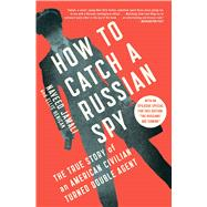 How to Catch a Russian Spy The True Story of an American Civilian Turned Double Agent by Jamali, Naveed; Henican, Ellis, 9781476788821