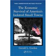 The Economic Survival of America's Isolated Small Towns by Gordon; Gerald L., 9781482248821