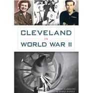 Cleveland in World War II by Albrecht, Brian; Banks, James, 9781626198821