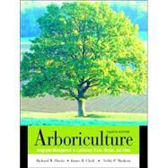 Arboriculture : Integrated Management of Landscape Trees, Shrubs, and Vines by Harris, Richard W., Professor Emeritus; Clark, James R.; Matheny, Nelda P., 9780130888822