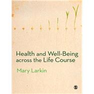 Health and Well-being Across the Life Course by Larkin, Mary, 9780857028822