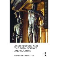 Architecture and the Body, Science and Culture by Sexton; Kim, 9781138188822