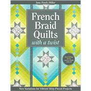 French Braid Quilts With a Twist: New Variations for Vibrant Strip-pieced Projects by Miller, Jane Hardy, 9781607058823