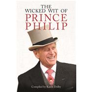 The Wicked Wit of Prince Philip by Dolby, Karen, 9781782438823