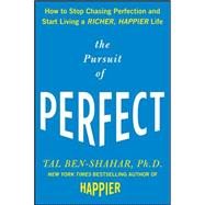 The Pursuit of Perfect: How to Stop Chasing Perfection and Start Living a Richer, Happier Life by Ben-Shahar, Tal, 9780071608824
