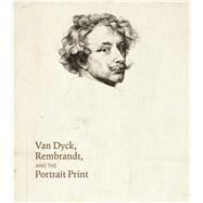 Van Dyck, Rembrandt, and the Portrait Print by Lobis, Victoria Sancho; Warren, Maureen (CON), 9780300218824