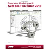Parametric Modeling With Autodesk Inventor 2015 by Shih, Randy H., 9781585038824