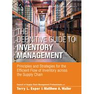 The Definitive Guide to Inventory Management Principles and Strategies for the Efficient Flow of Inventory across the Supply Chain by CSCMP; Waller, Matthew A.; Esper, Terry L., 9780133448825