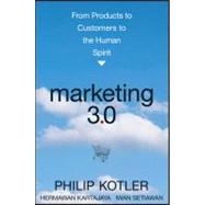 Marketing 3. 0 : From Products to Customers to the Human Spirit by Kotler, Philip; Kartajaya, Hermawan; Setiawan, Iwan, 9780470598825
