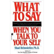 What to Say When You Talk to Your Self by Shad Helmstetter, 9780671708825