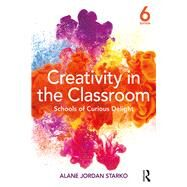 Creativity in the Classroom: Schools of Curious Delight by Starko; Alane Jordan, 9781138228825