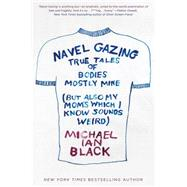Navel Gazing by Black, Michael Ian, 9781476748825