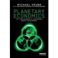 Planetary Economics: Energy, climate change and the three domains of sustainable development by Grubb; Michael, 9780415518826