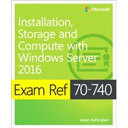 Exam Ref 70-740 Installation, Storage and Compute with Windows Server 2016 by Zacker, Craig, 9780735698826