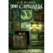 100 Cupboards (100 Cupboards Book 1) by WILSON, N.D., 9780375838828