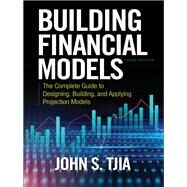 Building Financial Models, Third Edition: The Complete Guide to Designing, Building, and Applying Projection Models by Tjia, John, 9781260108828