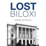 Lost Biloxi by Boudreaux, Edmond, 9781467118828