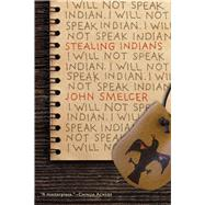 Stealing Indians by Smelcer, John, 9781935248828