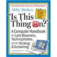 Is This Thing On?: A Computer Handbook for Late Bloomers, Technophobes, and the Kicking & Screaming by Stokes, Abby; Sloan, Michael; Yule, Susan Hunt, 9780761168829