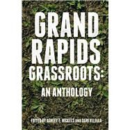 Grand Rapids Grassroots by Nickels, Ashley E.; Vilella, Dani, 9780998018829