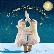 La Noche En Que Tú Naciste (On the Night You Were Born) by Tillman, Nancy, 9781250058829