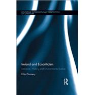 Ireland and Ecocriticism: Literature, History and Environmental Justice by Flannery; Eoin, 9780415858830