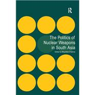 The Politics of Nuclear Weapons in South Asia by Chakma,Bhumitra, 9781138248830