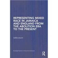 Representing Mixed Race in Jamaica and England from the Abolition Era to the Present by Salih; Sara, 9781138868830