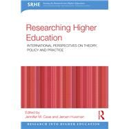 Researching Higher Education: International perspectives on theory, policy and practice by Case; Jennifer M., 9781138938830