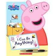 I Can Be Anything! (Peppa Pig) by Auerbach, Annie; Eone, 9781338228830