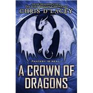 A Crown of Dragons (UFiles #3) by d'Lacey, Chris, 9780545608831
