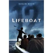 Lifeboat 12 by Hood, Susan, 9781481468831