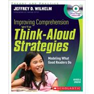 Improving Comprehension with Think Aloud Strategies (Second Edition) Modeling What Good Readers Do by Wilhelm, Jeffrey, 9780545218832