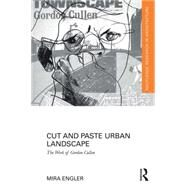 Cut and Paste Urban Landscape: The Work of Gordon Cullen by Engler; Mira, 9781138848832