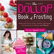 The Dollop Book of Frosting: Sweet and Savory Icings, Spreads, Meringues, and Ganaches for Dessert and Beyond by Saffer, Heather, 9781440558832