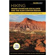 Hiking Grand Staircase-Escalante & the Glen Canyon Region A Guide to the Best Hiking Adventures in Southern Utah by Adkison, Ron; Tanner, J. D.; Tanner, Emily, 9781493028832