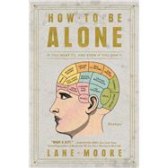 How to Be Alone by Moore, Lane, 9781501178832