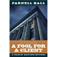 A Fool for a Client: A Stanley Hastings Mystery by Hall, Parnell, 9781605988832