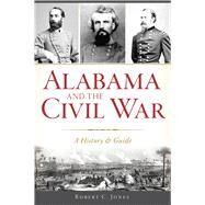 Alabama and the Civil War by Jones, Robert C., 9781625858832
