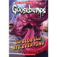 Classic Goosebumps #28: The Blob That Ate Everyone by Stine, R.L., 9780545828833