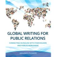 Global Writing for Public Relations: Connecting in English with Stakeholders and Publics Worldwide by Flowers; Arhlene A., 9780415748834