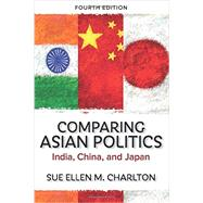 Comparing Asian Politics: India, China, and Japan by Charlton, Sue Ellen M., 9780813348834